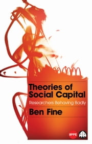 Theories of Social Capital - Researchers Behaving Badly ebook by Ben Fine,Ben Fine