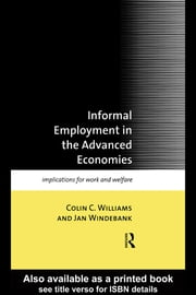 Informal Employment in Advanced Economies - Implications for Work and Welfare ebook by Colin C. Williams,Jan Windebank