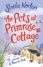 The Pets at Primrose Cottage: Part One A Place to Hide ebook by Sheila Norton