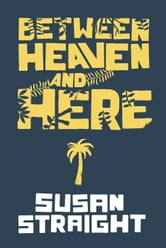 Between Heaven and Here ebook by Susan Straight