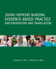Johns Hopkins Nursing Evidence-Based Practice: Implementation and Translation ebook by Kathleen M. White,Stepahnie S. Poe