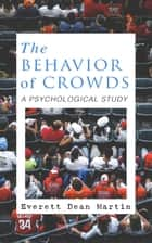 THE BEHAVIOR OF CROWDS: A PSYCHOLOGICAL STUDY ebook by Everett Dean Martin