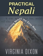 Practical Nepali - Learning Nepali the Easy Way ebook by Virginia Dixon