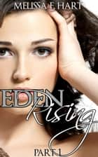 Eden Rising - Part 1 (Eden Rising, Book 1) ebook by Melissa F. Hart