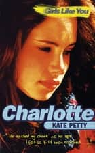 Girls Like You: Charlotte eBook by Kate Petty