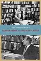 The Correspondence of Hannah Arendt and Gershom Scholem 電子書籍 by Anthony David, Hannah Arendt, Marie Luise Knott,...