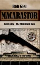 Macarastor Book One: The Mountain Men ebook by Bob Giel