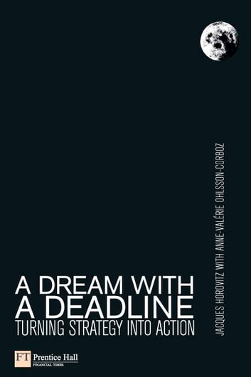 A Dream with a Deadline - Turning strategy into action ebook by Jacques Horovitz,Anne-Valerie Ohlsson-Corboz