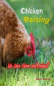 Chicken Raising - We Love Farm and Animal., #1 ebook by Kobo.Web.Store.Products.Fields.ContributorFieldViewModel