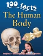 100 Facts Human Body ebook by Miles Kelly