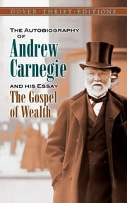 The Autobiography of Andrew Carnegie and His Essay ebook by Andrew Carnegie