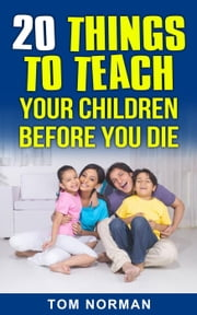 20 Things To Teach Your Children Before You Die ebook by Tom Norman
