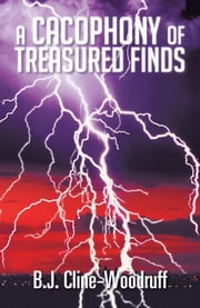 A Cacophony of Treasured Finds ebook by B.J. Cline-Woodruff