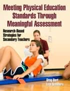 Meeting Physical Education Standards Through Meaningful Assessment ebook by Bert, Greg