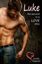 Luke ...The Second in a Love Story. ebook by Sandra Fitzgerald