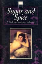 Sugar & Spice ebook by Ebury Publishing