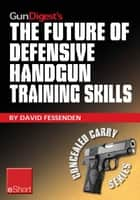 Gun Digest's The Future of Defensive Handgun Training Skills eShort ebook by David Fessenden