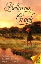 Bellaroo Creek - 3 Book Box Set ebook by Michelle Douglas, Barbara Hannay, Soraya Lane