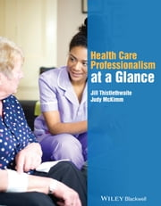 Health Care Professionalism at a Glance ebook by Jill Thistlethwaite,Judy McKimm