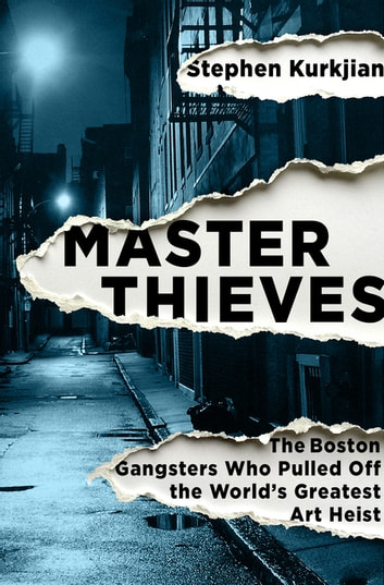 Master Thieves - The Boston Gangsters Who Pulled Off the World's Greatest Art Heist ebook by Stephen Kurkjian