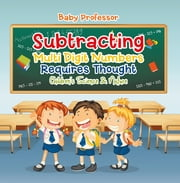 Subtracting Multi Digit Numbers Requires Thought | Children's Arithmetic Books ebook by Baby Professor