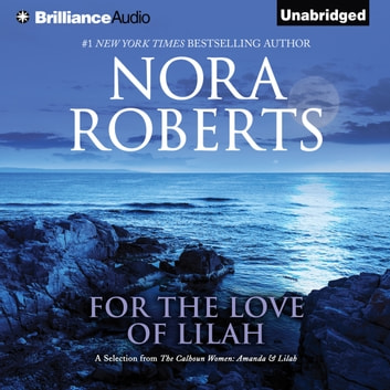 For the Love of Lilah - A Selection from The Calhoun Women: Amanda & Lilah audiobook by Nora Roberts