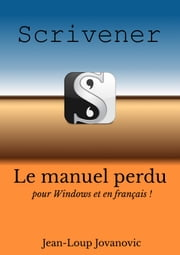 Scrivener pour Windows - le guide francophone perdu de Scrivener pour Windows ebook by Kobo.Web.Store.Products.Fields.ContributorFieldViewModel