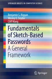 Fundamentals of Sketch-Based Passwords - A General Framework ebook by Benjamin S. Riggan,Wesley E. Snyder,Cliff Wang