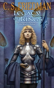 Legacy of Kings - Book Three of the Magister Trilogy ebook by C.S. Friedman