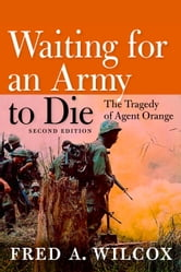Waiting for an Army to Die - The Tragedy of Agent Orange ebook by Fred A. Wilcox