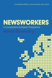 Newsworkers - A Comparative European Perspective ebook by Dr. Henrik Örnebring