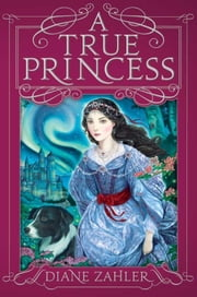 A True Princess ebook by Diane Zahler