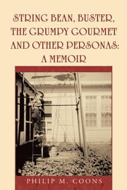 String Bean, Buster, the Grumpy Gourmet and Other Personas: A Memoir ebook by Philip M. Coons