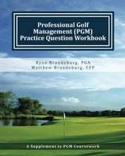 Professional Golf Management (PGM) Practice Question Workbook - A Supplement to PGM Coursework for Levels 1, 2, and 3 ebook by Ryan Brandeburg,Matthew Brandeburg