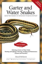 Garter Snakes and Water Snakes - From the Experts at advanced vivarium systems ebook by David Perlowin