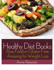 Healthy Diet Books: Raw Food or Gluten Free, Amazing for Weight Loss ebook by Anne Reasner
