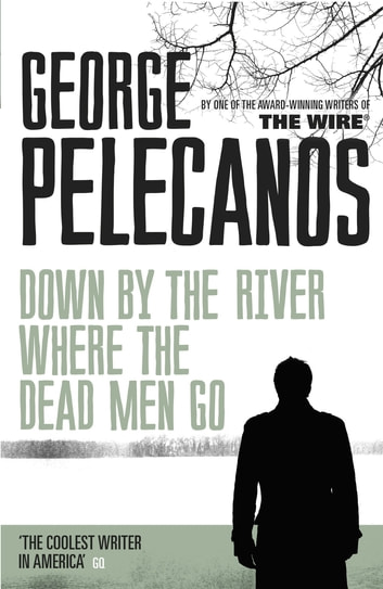 Down by the River Where the Dead Men Go ebook by George Pelecanos