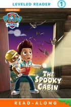 The Spooky Cabin (PAW Patrol) ebook by Nickelodeon Publishing