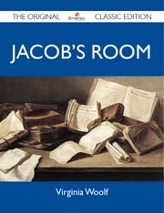 Jacob's Room - The Original Classic Edition ebook by Woolf Virginia