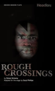 Rough Crossings ebook by Caryl Philips, Simon Schama