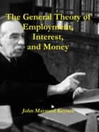 The General Theory of Employment, Interest, and Money 電子書 by John Maynard Keynes