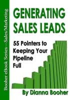 Generating Sales Leads - 55 Pointers to Keep Your Pipeline Full eBook by Dianna Booher