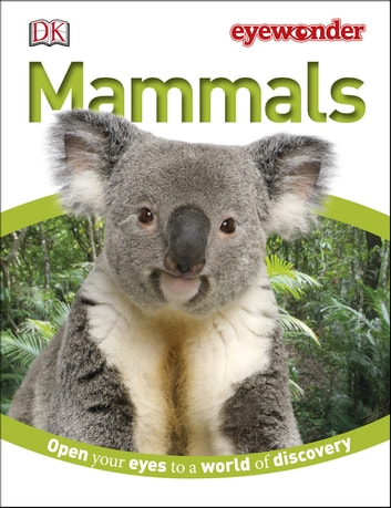 Eye Wonder: Mammals - Open Your Eyes to a World of Discovery ebook by DK