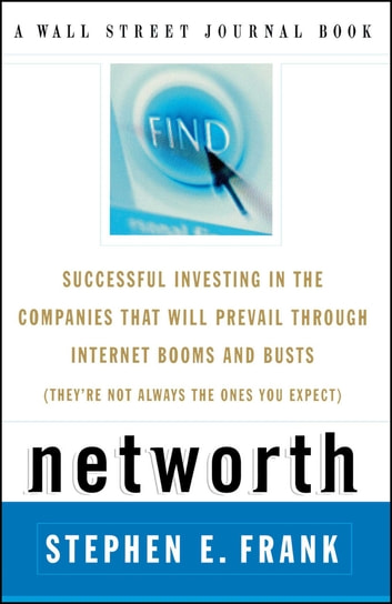 Networth - Successful Investing in the Companies* That Will Prevail through Internet Booms and Busts *(They're not always the ones you expect) ebook by Steve Frank