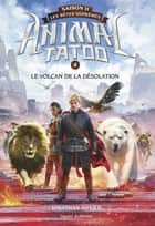 Animal Tatoo saison 2 - Les bêtes suprêmes, Tome 04 - Le volcan de la désolation ebook by Jonathan AUXIER, Anath Riveline