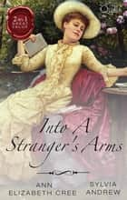 Into A Stranger's Arms/The Marriage Truce/Miss Winbolt And The Fortune Hunter ebook by Ann Elizabeth Cree, Sylvia Andrew