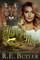 Holding Honor (Ashland Pride Nine) eBook by R.E. Butler