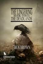 The Deadlands - The Lingering Series, #3 ebook by Ben Brown