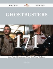 Ghostbusters 171 Success Secrets - 171 Most Asked Questions On Ghostbusters - What You Need To Know ebook by Diana Chan