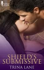 Shield's Submissive ebook by Trina Lane